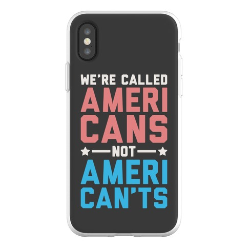 We're Called AmeriCANS not AmeriCAN'TS Phone Flexi-Case
