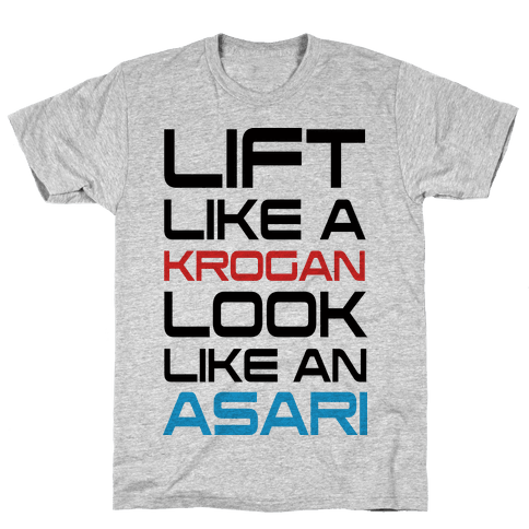 Lift Like A Krogan Look Like An Asari Mens T-Shirt