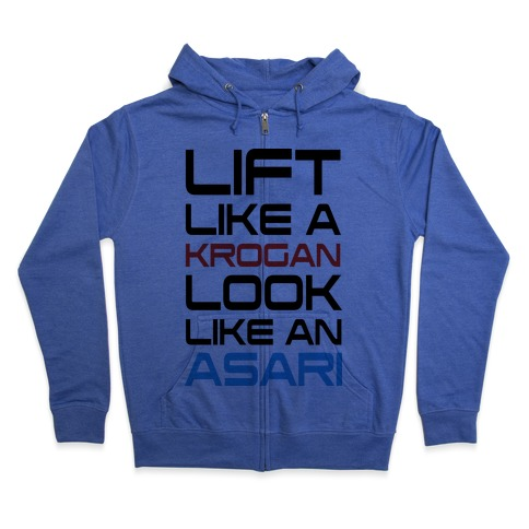 Lift Like A Krogan Look Like An Asari Zip Hoodie
