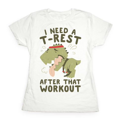 I Need a T-Rest After That Workout Womens T-Shirt