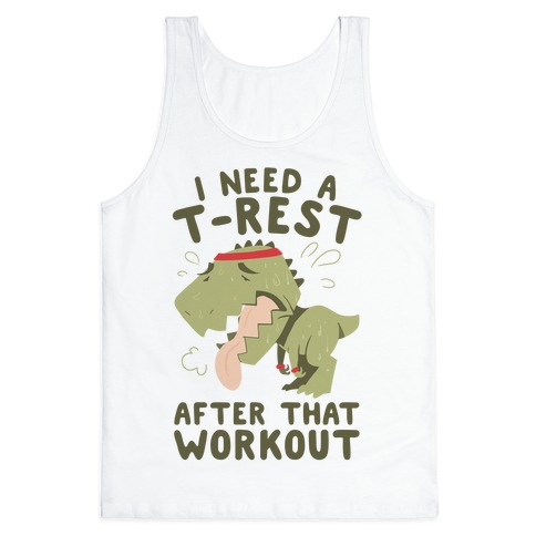 I Need a T-Rest After That Workout Tank Top