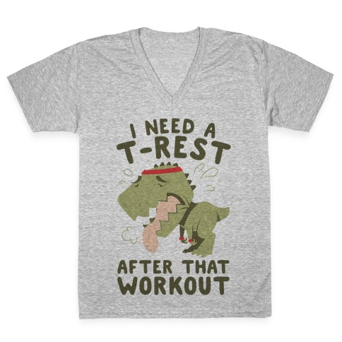 I Need a T-Rest After That Workout V-Neck Tee Shirt