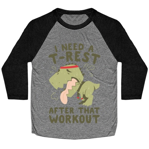 I Need a T-Rest After That Workout Baseball Tee