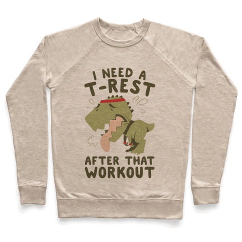 I Need a T-Rest After That Workout Pullover