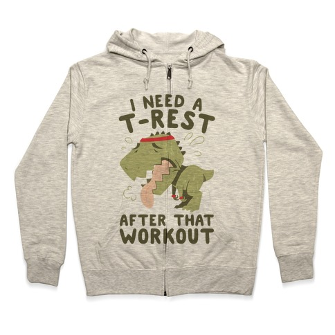 I Need a T-Rest After That Workout Zip Hoodie