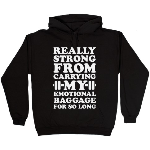 Really Strong From Carrying My Emotional Baggage For So Long Hooded Sweatshirt