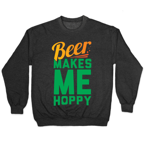 Beer Makes Me Hoppy Pullover