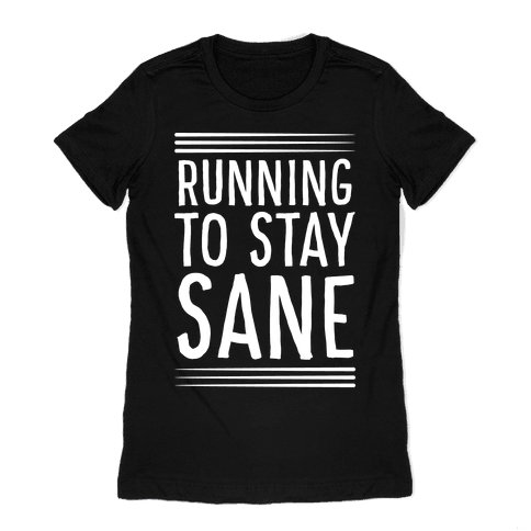 Running To Stay Sane Womens T-Shirt