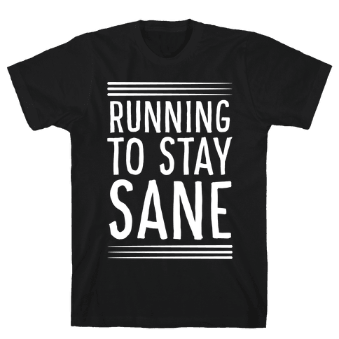 Running To Stay Sane Mens/Unisex T-Shirt