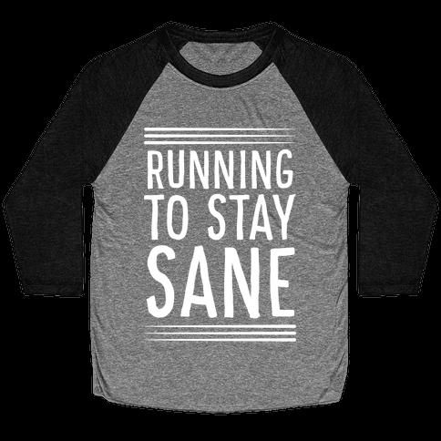 Running To Stay Sane Baseball Tee