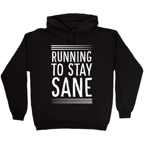 Running To Stay Sane Hooded Sweatshirt