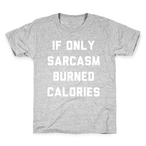 If Only Sarcasm Burned Calories Kids T-Shirt
