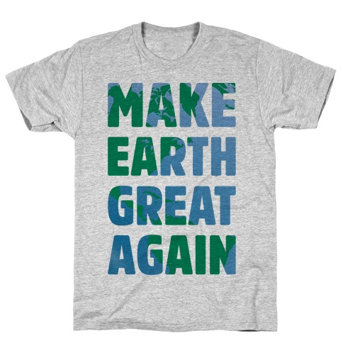 Make Earth Great Again T-Shirt