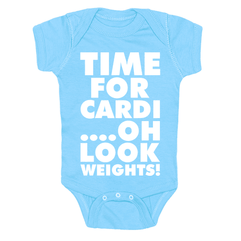 Time for Cardi....Oh look, Weights! Baby Onesy