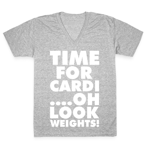 Time for Cardi....Oh look, Weights! V-Neck Tee Shirt