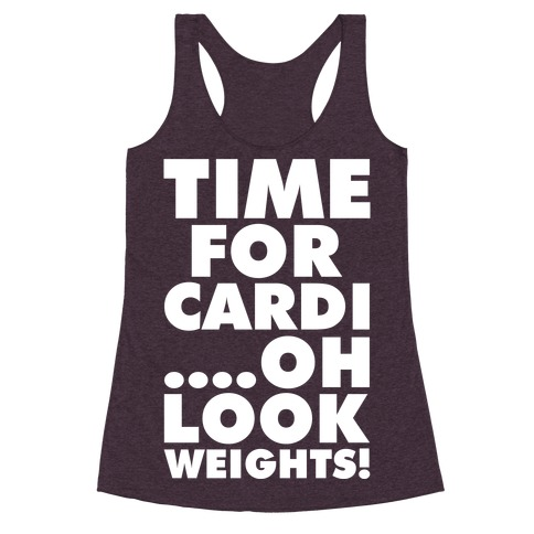 Time for Cardi....Oh look, Weights! Racerback Tank Top