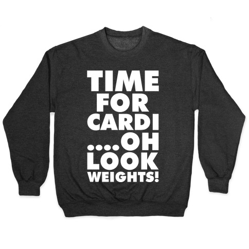 Time for Cardi....Oh look, Weights! Pullover