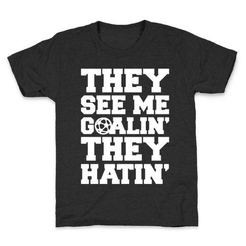 They See Me Goalin' They Hatin' Soccer Parody White Print Kids T-Shirt