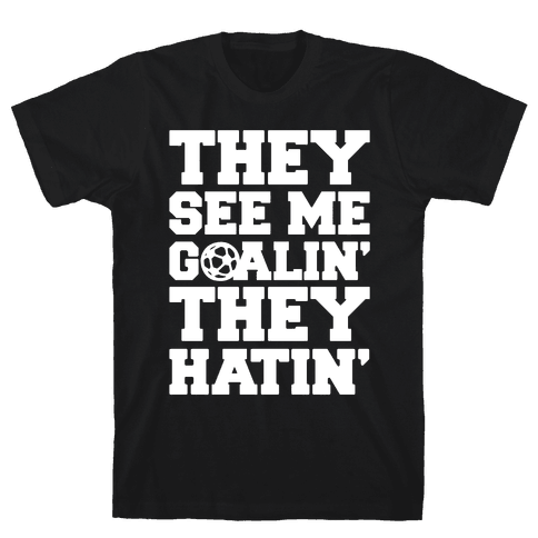 They See Me Goalin' They Hatin' Soccer Parody White Print Mens/Unisex T-Shirt