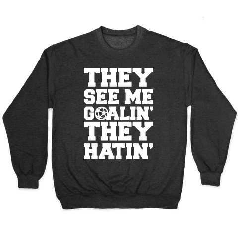 They See Me Goalin' They Hatin' Soccer Parody White Print Pullover