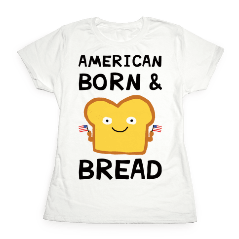 American Born And Bread Womens T-Shirt