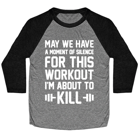 May We Have A Moment Of Silence For This Workout Baseball Tee