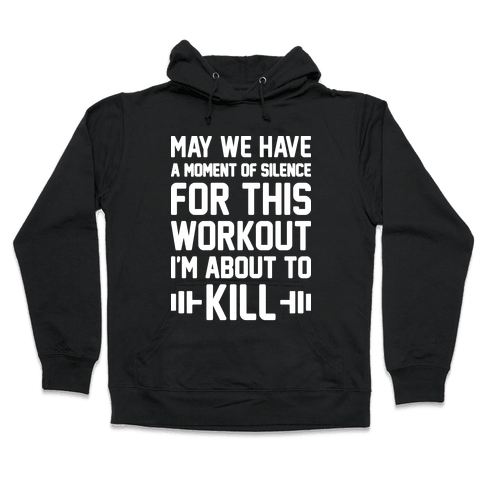 May We Have A Moment Of Silence For This Workout Hooded Sweatshirt