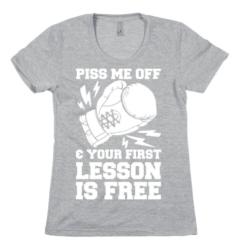 Piss Me Off & Your First Lesson Is Free Womens T-Shirt