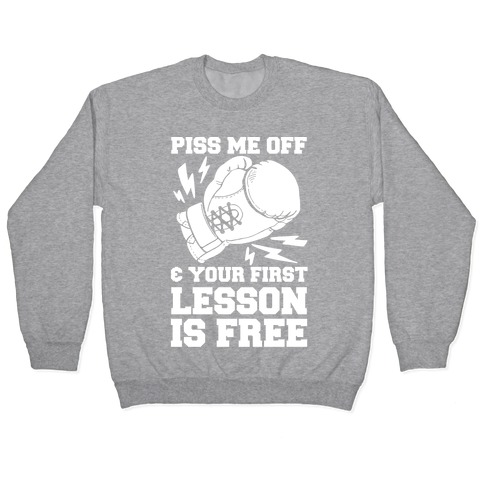 Piss Me Off & Your First Lesson Is Free Pullover