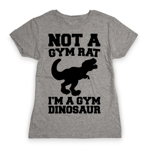 Not A Gym Rat I'm A Gym Dinosaur Womens T-Shirt