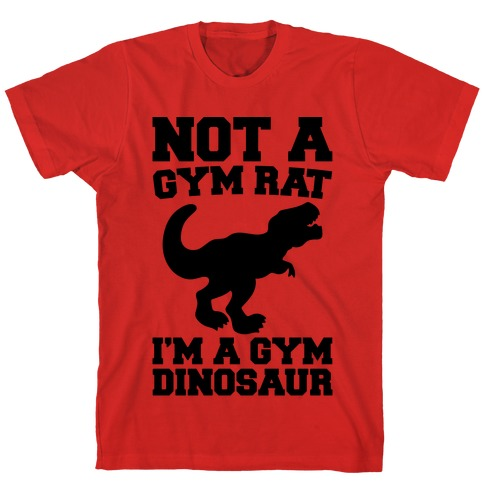 Not A Gym Rat I'm A Gym Dinosaur T-Shirt