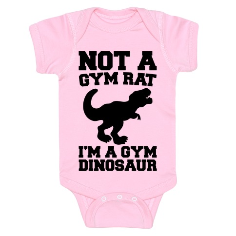 Not A Gym Rat I'm A Gym Dinosaur Baby One-Piece