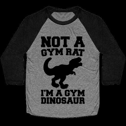 Not A Gym Rat I'm A Gym Dinosaur Baseball Tee