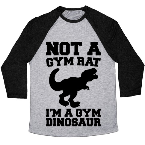 Not A Gym Rat I'm A Gym Dinosaur Baseball Tee