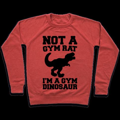 Not A Gym Rat I'm A Gym Dinosaur Pullover