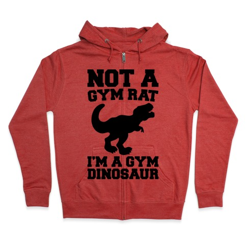 Not A Gym Rat I'm A Gym Dinosaur Zip Hoodie