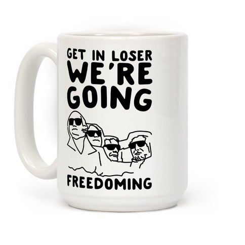 Get In Loser We're Going Freedoming Parody Coffee Mug