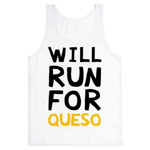 Will Run For Queso Tank Top