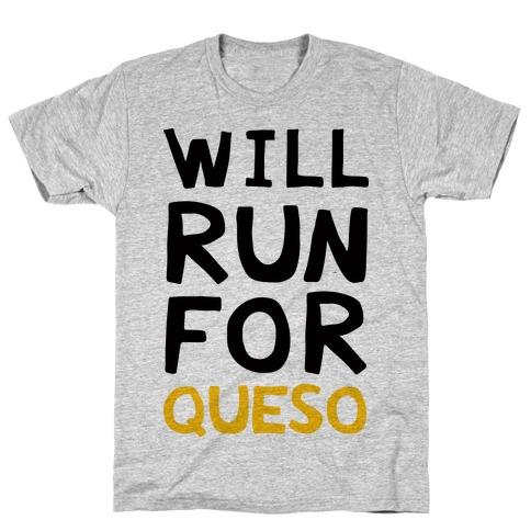 Will Run For Queso T-Shirt
