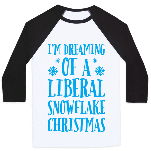 I'm Dreaming Of A Liberal Snowflake Christmas Baseball Tee
