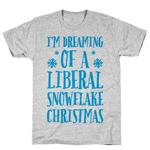 I'm Dreaming Of A Liberal Snowflake Christmas T-Shirt