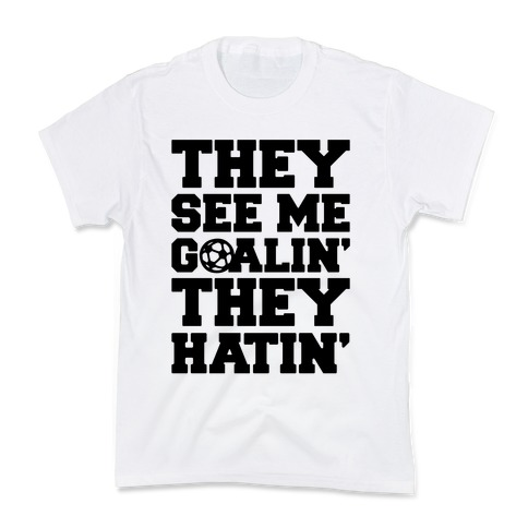 They See Me Goalin' They Hatin' Soccer Parody Kids T-Shirt