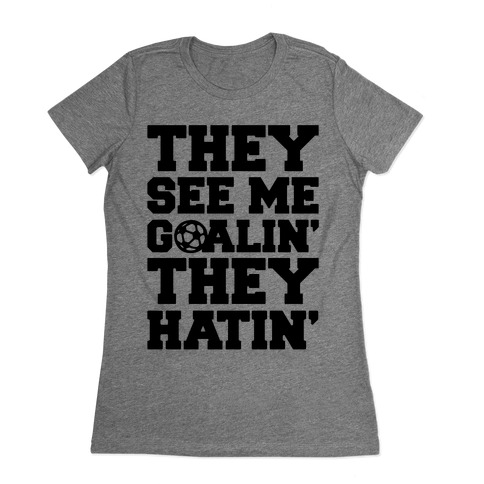 They See Me Goalin' They Hatin' Soccer Parody Womens T-Shirt