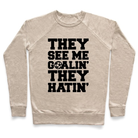 They See Me Goalin' They Hatin' Soccer Parody Pullover