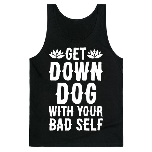 Get Down Dog With Your Bad Self Tank Top