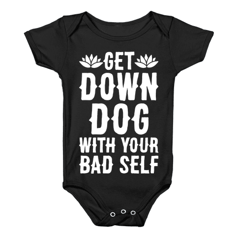 Get Down Dog With Your Bad Self Baby Onesy