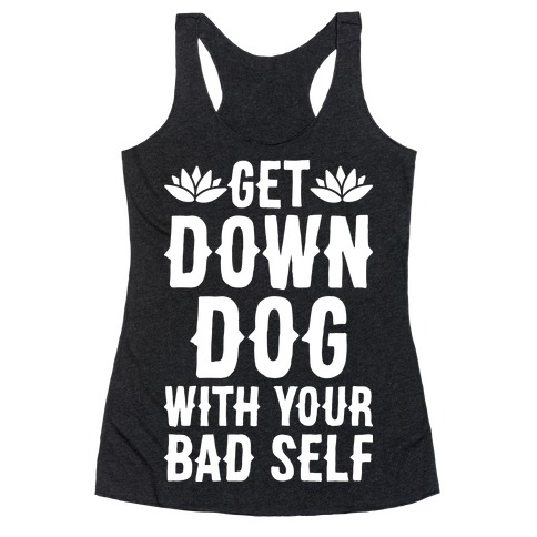 Get Down Dog With Your Bad Self Racerback Tank Top