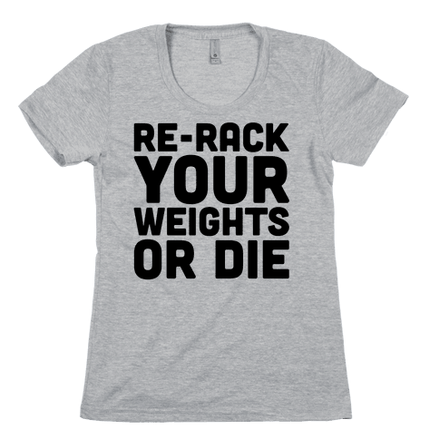 Re-Rack Your Weights Or Die Womens T-Shirt