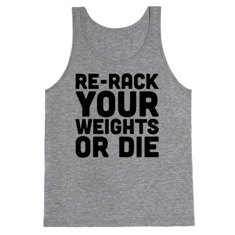 Re-Rack Your Weights Or Die Tank Top