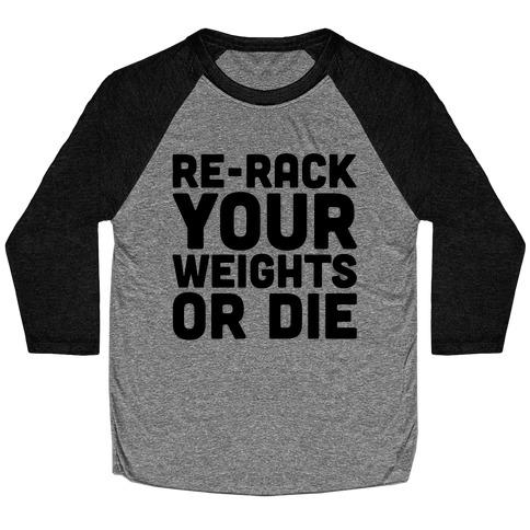 Re-Rack Your Weights Or Die Baseball Tee